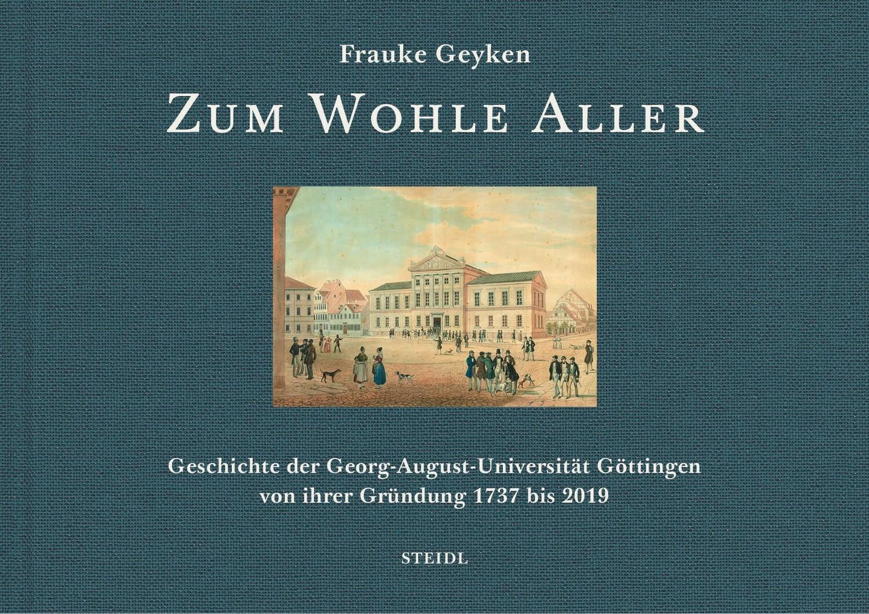 """Cover des Buches """"Zum Wohle aller: Geschichte der Georg-August-Universität Göttingen von ihrer Gründung 1737 bis 2019""""."""